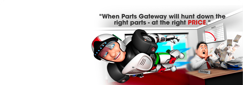 When PartsGateway will hunt down the right car parts at the right PRICE.