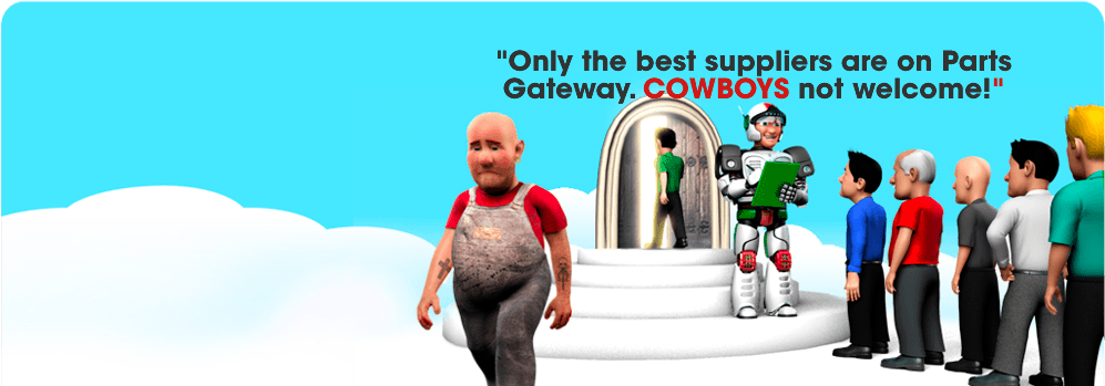 Only the best suppliers are on PartsGateway. COWBOYS are not welcome!